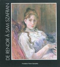 De Renoir à Sam Szafran : parcours d'un collectionneur : exposition, Martigny (Suisse), Fondation Pierre Gianadda, 10 déc. 2010-13 juin 2011