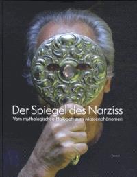 Der Spiegel des Narziss : vom mythologischen Halbgott zum Masserphänomen