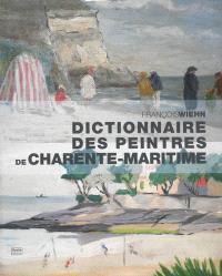 Dictionnaire des peintres de Charente-Maritime : de naissance ou d'adoption