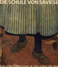 Die schule von Savièse : eine künstlerkolonie in den Alpen um 1900 : exposition, Sion, Musée cantonal des beaux-arts, du 23 juin 2012 au 6 janv. 2013
