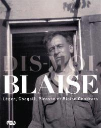 Dis-moi, Blaise : Léger, Chagall, Picasso et Blaise Cendrars : 27 juin-12 octobre 2009