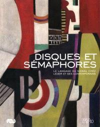 Disques et sémaphores : le langage du signal chez Léger et ses contemporains : exposition, musée national Fernand-Léger, Biot, 20 juin-11 octobre 2010