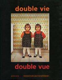 Double vie, double vue : exposition, Fondation Cartier pour l'art contemporain, 1er nov. 1996-5 janv. 1997