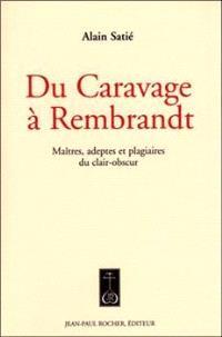 Du Caravage à Rembrandt : maîtres, adeptes et plagiaires du clair-obscur : arguments explicites à l'encontre d'un phénomène néo en particulier et du phénomène néo en général
