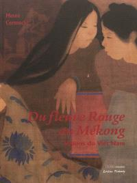 Du fleuve Rouge au Mékong : visions du Viêt Nam : exposition, Paris, Musée Cernuschi, du 20 septembre 2012 au 27 janvier 2013