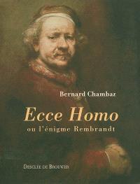 Ecce homo ou L'énigme Rembrandt