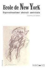 Ecole de New York : expressionnisme abstrait américain : exposition, Nice, Musée d'art moderne et contemporain, 8 décembre 2005-5 mars 2006