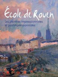 Ecole de Rouen : les peintres impressionnistes et postimpressionnistes : exposition, Rueil-Malmaison, Atelier Grognard, 21 janvier-18 avril 2011