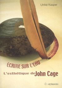 Ecrire sur l'eau : l'esthétique de John Cage