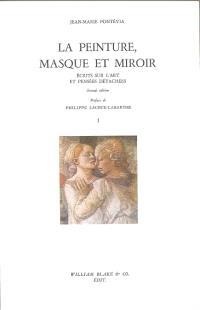 Ecrits sur l'art et pensées détachées. Volume 1, La Peinture, masque et miroir