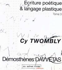 Ecriture poétique et langage plastique. Volume 3, Cy Twombly