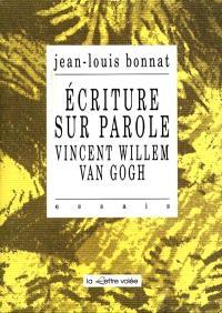 Ecriture sur parole : Vincent Willem Van Gogh