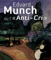 Edvard Munch ou L'anti-cri : Pinacothèque de Paris, 19 février-18 juillet 2010