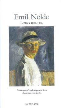 Emil Nolde : lettres 1894-1926 : accompagnées de reproductions d'oeuvres essentielles