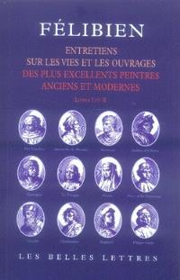 Entretiens sur les vies et sur les ouvrages des plus excellents peintres anciens et modernes : livres I et II