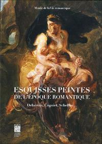 Esquisses peintes de l'époque romantique : Delacroix, Cogniet, Scheffer... : exposition, Paris, Musée de la vie romantique, du 17 septembre 2013 au 2 février 2014