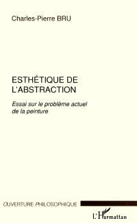 Esthétique de l'abstraction : essai sur le problème actuel de la peinture