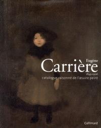 Eugène Carrière (1849-1906) : catalogue raisonné de l'oeuvre peint