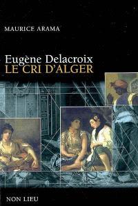 Eugène Delacroix : le cri d'Alger