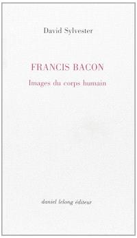 Francis Bacon : Images du corps