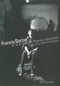 Francis Bacon ou Le portrait de l'homme désespécé