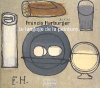 Francis Harburger, le langage de la peinture : 1905-1998