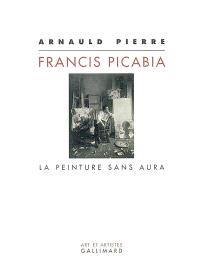 Francis Picabia : la peinture sans aura