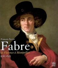 François-Xavier Fabre, de Florence à Montpellier (1766-1837) : exposition, Montpellier, 14 nov. 2007-24 févr. 2008