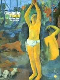 Gauguin-Tahiti, l'atelier des Tropiques : exposition, Paris, galeries nationales du Grand Palais, 30 sept. 2003-19 janv. 2004 ; Boston, Museum of Fine Arts 29 févr.-20 juin 2004