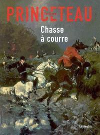 Gentleman Princeteau. Volume 4, Chasse à courre : Musée des beaux-arts de Libourne, chapelle du Carmel, du 5 juillet au 29 novembre 2008