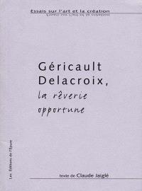 Géricault, Delacroix : la rêverie opportune