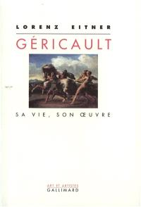 Géricault, sa vie, son oeuvre
