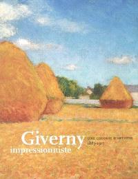 Giverny impressionniste : une colonie d'artistes, 1885-1915 : exposition, Giverny, Musée d'art américain, 1er avril-1er juillet 2007