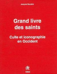 Grand livre des saints : culte et iconographie en Occident