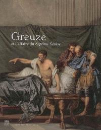 Greuze et l'affaire du Septime Sévère : Musée Greuze de Tournus, 25 juin au 18 septembre 2005