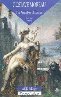 Gustave Moreau : the assembler of dreams, 1826-1898