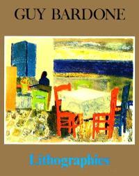Guy Bardone : lithographies, catalogue de l'oeuvre lithographique, 1954-1984