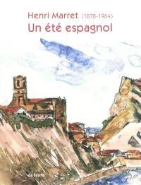 Henri Marret (1878-1964) : un été espagnol : exposition, Pau, Musée des beaux-arts, 22 octobre 2009-15 février 2010