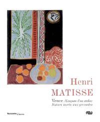 Henri Matisse, Vence, l'espace d'un atelier : nature morte aux grenades : exposition, Nice, Musée Matisse, 7 juillet-28 sept. 2007