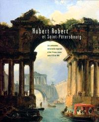 Hubert Robert (1733-1808) et Saint-Pétersbourg : les commandes de la famille impériale et des princes russes entre 1773 et 1802, exposition, musée de Valence, 20 juin-3 oct. 1999