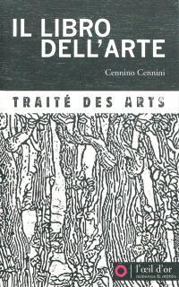 Il libro dell'arte : traité des arts. Suivi de Eclaircissements sur la technique et l'histoire de la fresque, et sur les fresques d'Italie