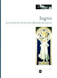 Ingres : les cartons de vitraux des collections du Louvre : exposition, Musée du Louvre, 22 mai-23 sept. 2002