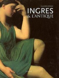 Ingres et l'Antique, l'illusion grecque : exposition, Montauban, Musée Ingres, 15 juin-15 sept. 2006, Arles, Musée de l'Arles et de la Provence antiques, 2 oct. 2006-2 janv. 2007