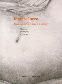 Ingres-Cueco, une saison dans l'atelier : dessins, peintures, écritures