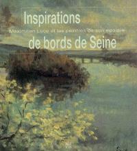 Inspirations de bords de Seine : Maximilien Luce et les peintres de son époque : exposition, Mantes-la-Jolie, Musée de l'Hôtel-Dieu, 30 octobre 2004-7 mars 2005
