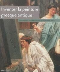 Inventer la peinture grecque antique