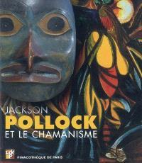 Jackson Pollock et le chamanisme : exposition, Pinacothèque de Paris, 15 oct. 2008 au 15 févr. 2009