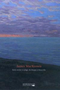 James MacKeown : entre atelier et plage, de Dieppe à Deauville