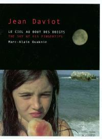 Jean Daviot : le ciel au bout des doigts = Jean Daviot : the sky at his fingertips