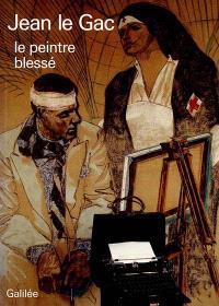 Jean Le Gac : le peintre blessé